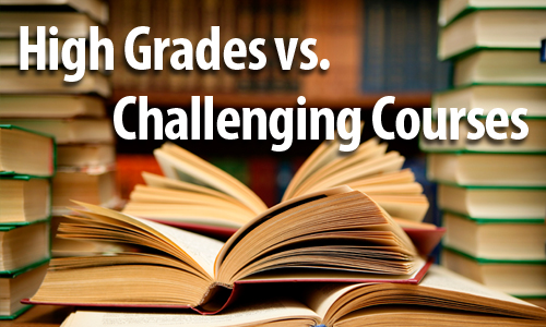 college admissions high grades vs challenging Even if that means a c on a high admissions 101: are low grades in ap interesting question whether to take easy classes and make good grades or challenging.